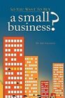 so You Want to Buy a Small Business 9781456719579 by Joe Vagnone Hardback