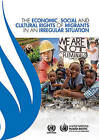 The Economic, Social and Cultural Rights of Migrants in an Irregular Situation by United Nations: Office of the High Commissioner for Human Rights (Paperback, 2014)