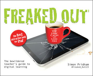 Freaked Out: The Bewildered Teachers Guide to Digital Learning - Simon Pridham