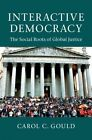 Interactive Democracy: The Social Roots of Global Justice by Carol C. Gould (Paperback, 2014)