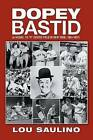 Dopey Bastid: (A Sequel to 8 Center Field in New York, 1951-1957) by Louis Saulino (Paperback / softback, 2013)