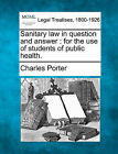 Sanitary Law in Question and Answer: For the Use of Students of Public Health. by Charles Porter (Paperback / softback, 2010)