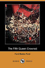 The Fifth Queen Crowned (Dodo Press) by Ford Madox Ford (Paperback / softback, 2009)