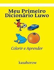 Luwo Kasahorow: Meu Primeiro Dicionário Luwo : Colorir e Aprender by...