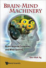 Brain-Mind Machinery: Brain-Inspired Computing and Mind Opening by Gee Wah Ng (Hardback, 2008)