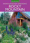 Rocky Mountain Month-by-Month Gardening: What to Do Each Month to Have a Beautiful Garden All Year - Colorado, Idaho, Montana, Utah, Wyoming by John Cretti (Paperback, 2015)