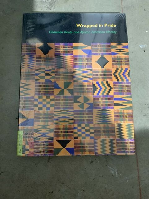 WRAPPED IN PRIDE: GHANAIAN KENTE AND AFRICAN AMERICAN By Doran H. Ross New Seal