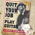 Quit Your Job-Play Guitar von Mark Robinson (2011)