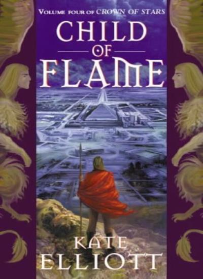 Child Of Flame: Volume 4 of Crown of Stars,Kate Elliott
