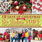 12 Days of Christmas with Six Sisters' Stuff: 144 Ideas for Traditions, Homemade Gifts, Recipes, and More by Six Sisters Six Sisters' Stuff, Six Sisters' Stuff (Paperback / softback, 2014)