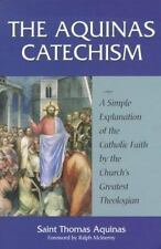 The Aquinas Catechism : A Simple Explanation of the Catholic Faith by the...