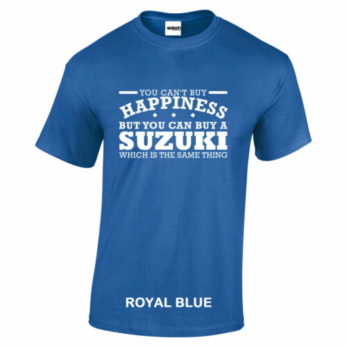 Suzuki You Cant Buy Happiness t shirt white text sizes 8 colours S to 5XL
