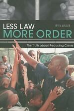 Less Law, More Order : The Truth about Reducing Crime by Irvin Waller and...