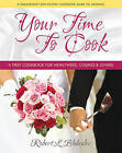 Your Time To Cook: A First Cookbook for Newlyweds, Couples & Lovers by Robert Blakeslee (Hardback, 2010)