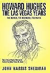 Howard Hughes : The Las Vegas Years the Women, the Mormons, the Mafia by John...
