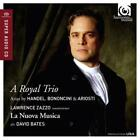 A Royal Trio von La Nuova Musica,Lawrence Zazzo,David Bates (2014)