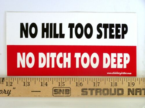 No Hill Too Steep No Ditch Too Deep Magnetic Bumper Sticker * Magnet