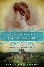 Lady Almina and the Real Downton Abbey : The Lost Legacy of Highclere Castle by Fiona Carnarvon and Countess of Carnarvon (2011, Paperback)