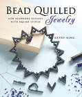 Bead Quilled Jewelry: New Beadwork Designs with Square Stitch by Kathy King (Paperback, 2010)