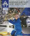 Building Aircraft and Spacecraft: Aerospace Engineers by Cynthia Roby (Hardback, 2016)