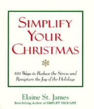 Simplify Your Christmas: 100 Ways to Reduce the Stress and Recapture the Joy of
