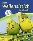 Mein Wellensittich zu Hause von Harro Hieronimus (2012, Taschenbuch)