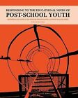Responding to the Educational Needs of Post-School Youth by Compress (Paperback, 2009)