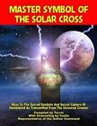 Master Symbol of the Solar Cross: Keys to the Sacred Symbols and Secret Ciphers of Humankind by Channelings by Tuella, Representative of the Ashtar Command (Paperback / softback, 2012)
