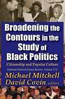 Broadening the Contours in the Study of Black Politics by Transaction Publishers (Paperback, 2015)