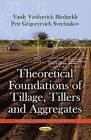 Theoretical Foundations of Tillage, Tillers & Aggregates by Vasily Vasilyevich Blednykh, Petr Grigoryevich Svechnikov (Paperback, 2014)