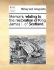 Memoirs Relating to the Restoration of King James I. of Scotland. by Multiple Contributors (Paperback / softback, 2010)