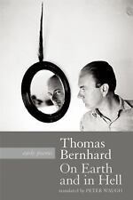 On Earth and in Hell : Selected Poems of Thomas Bernhard by Thomas Bernhard...