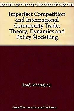 Imperfect Competition and International Commodity Trade : Theory, Dynamics and P