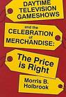 Daytime Television Game Shows and the Celebration of Merchandising by Morris Holbrook (Hardback, 1993)