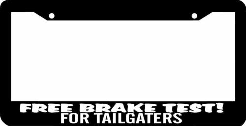FREE BRAKE TEST FOR TAILGATERS tail gate  funny License Plate Frame