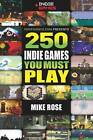250 Indie Games You Must Play by Mike Rose (Paperback, 2011)