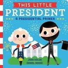 This Little President: A Presidential Primer by Joan Holub (Board book, 2016)