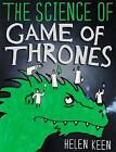 The Science of Game of Thrones: A Myth-Busting, Mind-Blowing, Jaw-Dropping and Fun-Filled Expedition Through the World of Game of Thrones by Helen Keen (Hardback, 2016)