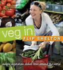 Veg In: Simple Vegetarian Dishes from Around the World by Flip Shelton (Paperback, 2011)