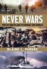 Never Wars: The US War Plans to Invade the World by Blaine Lee Pardoe (Hardback, 2014)