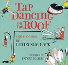 Tap Dancing on the Roof: Sijo (Poems) by Mrs Linda Sue Park (Hardback, 2007)