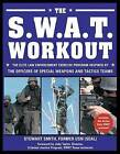 The S.W.A.T. Workout: The Elite Exercise Plan Inspired by the Officers of Special Weapons and Tactics Team by Stewart Smith (Paperback, 2006)