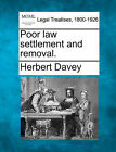 Poor Law Settlement and Removal. by Herbert Davey (Paperback / softback, 2010)