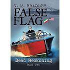 False Flag: Dead Reckoning by V M Bradley (Hardback, 2014)