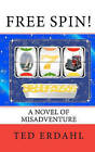 Free Spin!: A Novel of Misadventure by Ted Erdahl (Paperback / softback, 2011)