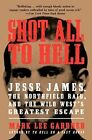 Shot All to Hell: Jesse James, the Northfield Raid, and the Wild West's Greatest Escape by Mark Lee Gardner (Paperback, 2014)