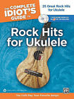 The Complete Idiot's Guide to Rock Hits for Ukulele by Alfred Publishing Co., Inc. (Mixed media product, 2010)