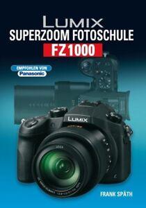 NEUWERTIG: Lumix Superzoom Fotoschule FZ1000 ~ Frank Späth ~  9783941761506