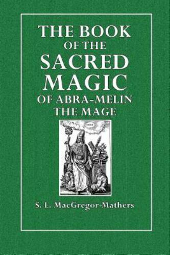 The Book Of The Sacred Magic Of Abra Melin The Mage By S Macgregor