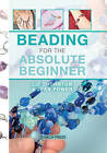 Beading for the Absolute Beginner by Jean Power, Liz Thornton (Spiral bound)